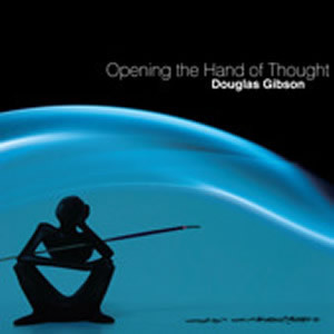 Opening The Hand Of Thought by Douglas Gibson